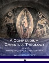 A Compendium Christian Theology, Vol. 2