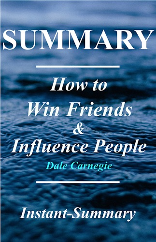 Instant-Summary - How to Win Friends and Influence People