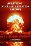 Surviving Nuclear Radiation Fallout A Handbook
