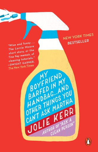 My Boyfriend Barfed in My Handbag . . . and Other Things You Can't Ask Martha - Jolie Kerr