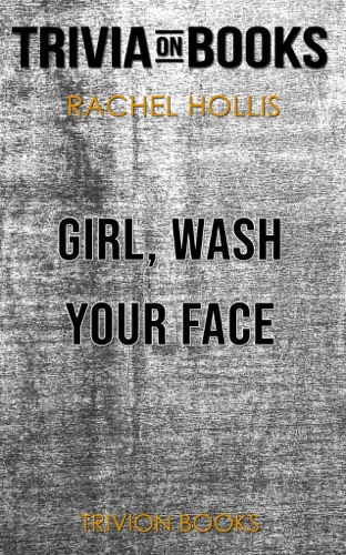 Trivia-On-Books - Girl, Wash Your Face: Stop Believing the Lies About Who You Are so You Can Become Who You Were Meant to Be by Rachel Hollis (Trivia-On-Books)