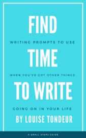 FIND TIME TO WRITE: WRITING PROMPTS TO USE WHEN YOU'VE GOT OTHER THINGS GOING ON IN YOUR LIFE