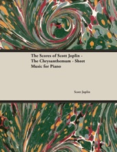 The Scores Of Scott Joplin - The Chrysanthemum - Sheet Music For Piano