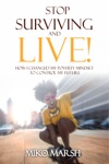 Stop Surviving And LIVE How I Changed My Poverty Mindset To Control My Future