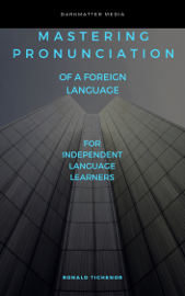 Mastering Pronunciation of a Foreign Language: For Independent Language Learners
