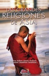 Las Grandes Religiones De Asia Vedismo Budismo Jainismo Hinduismo Maniquesmo Chamanismo Zoroastrismo