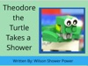 Theodore The Turtle Takes A Shower