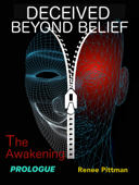 Deceived Beyond Belief - The Awakening: Prologue (Mind Control Technology Series Book 6)