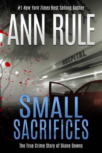 Ann Rule - Small Sacrifices