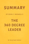 Summary Of John C Maxwells The 360 Degree Leader By Milkyway Media