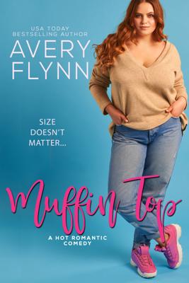 Muffin Top (A BBW Romantic Comedy) - Avery Flynn book