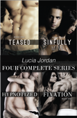 Lucia Jordan Four Complete Series: Teased, Sinfully Mine, Hypnotized & Fixation