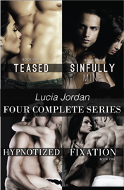 Lucia Jordan Four Complete Series: Teased, Sinfully Mine, Hypnotized & Fixation book
