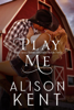 Alison Kent - Play Me  artwork
