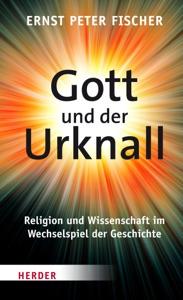 Gott und der Urknall von Ernst Peter Fischer Buch-Cover