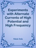 Experiments with Alternate Currents of High Potential and High Frequency / A Lecture Delivered before the Institution of Electrical Engineers, London