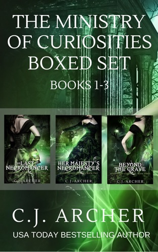 C.J. Archer - The Ministry of Curiosities Boxed Set