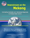 Downstream On The Mekong Contrasting Cambodian And Vietnamese Responses To Chinese Water Control - Hydroelectric Dams At Lancang Cascade Control The Headwaters Of The River And Threaten Access