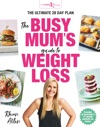 The Busy Mums Guide To Weight Loss