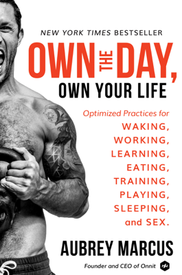 Own the Day, Own Your Life - Aubrey Marcus book