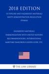 Hazardous Materials - Harmonization With United Nations Recommendations International Maritime Dangerous Goods Code Etc US Pipeline And Hazardous Materials Safety Administration Regulation PHMSA 2018 Edition