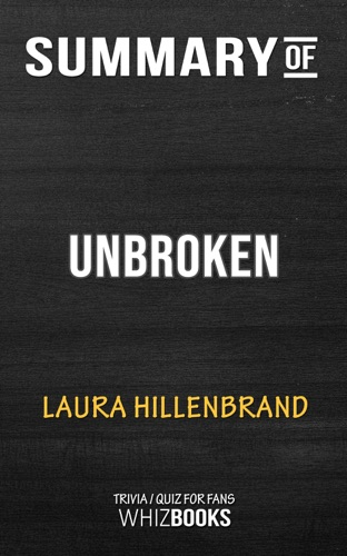 Whiz Books - Summary of Unbroken: A World War II Story of Survival, Resilience, and Redemption by Laura Hillenbrand  Trivia/Quiz for Fans