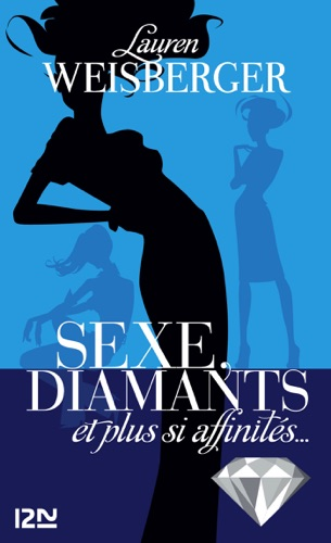 Lauren Weisberger - Sexe, diamants et plus si affinités...