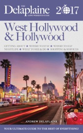 WEST HOLLYWOOD & HOLLYWOOD - THE DELAPLAINE 2017 LONG WEEKEND GUIDE