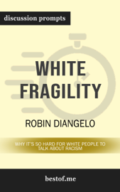 White Fragility: Why It's So Hard for White People to Talk About Racism by Robin Diangelo (Discussion Prompts) book