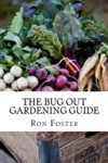 The Bug Out Gardening Guide Growing Survival Food When It Absolutely Matters