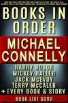 Michael Connelly Books In Order Harry Bosch Series Harry Bosch Short Stories Mickey Haller Series Terry McCaleb Series Jack McEvoy All Short Stories Standalone Novels And Nonfiction Plus A Michael Connelly Biography