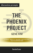 The Phoenix Project: A Novel about IT, DevOps, and Helping Your Business Win by Gene Kim (Discussion Prompts)