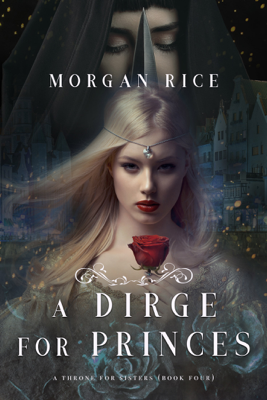 A Dirge for Princes (A Throne for Sisters—Book Four) - Morgan Rice book