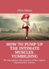 How Topump Up The Intimate Muscles Vumbilding We Strengthen The Muscles Ofthe Vagina Instructions Advice
