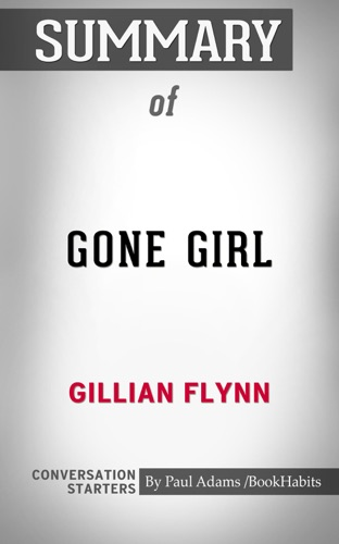 Book Habits - Summary of Gone Girl: A Novel by Gillian Flynn  Conversation Starters