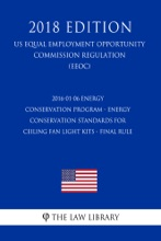 2016-01-06 Energy Conservation Program - Energy Conservation Standards for Ceiling Fan Light Kits - Final Rule (US Energy Efficiency and Renewable Energy Office Regulation) (EERE) (2018 Edition)