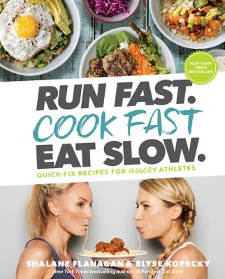 Run Fast. Cook Fast. Eat Slow. - Shalane Flanagan & Elyse Kopecky book