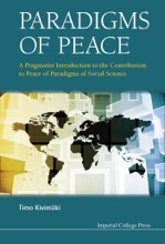 Paradigms Of Peace: A Pragmatist Introduction To The Contribution To Peace Of Paradigms Of Social Science
