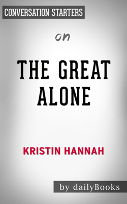 The Great Alone: A Novel by Kristin Hannah: Conversation Starters - Daily Books book