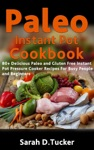 Paleo Instant Pot CookBook 80 Delicious Paleo And Gluten-Free Pressure Cooker Recipes For Busy People And Beginners