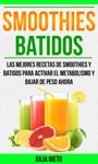Smoothies Batidos Las Mejores Recetas De Smoothies Y Batidos Para Activar El Metabolismo Y Bajar De Peso Ahora