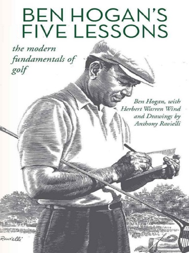 Ben Hogan's Five Lessons: The Modern Fundamentals of Golf - Ben Hogan, Herbert Warren Wind & Anthony Ravielli