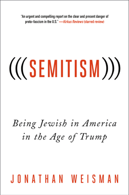 (((Semitism))): Being Jewish in America in the Age of Trump - Jonathan Weisman book