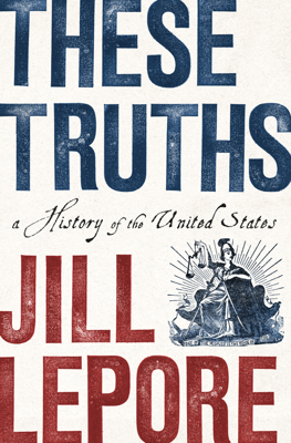 These Truths: A History of the United States - Jill Lepore book