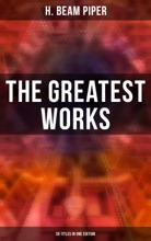 The Greatest Works Of H. Beam Piper - 35 Titles In One Edition