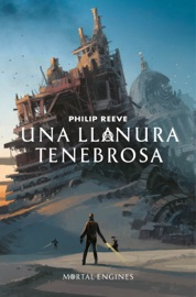 Una llanura tenebrosa (Mortal Engines 4) PDF Download
