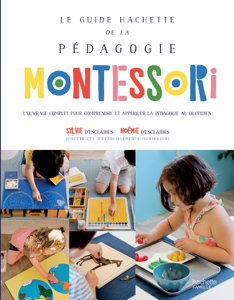 Le guide Hachette de la pédagogie Montessori Par Sylvie D' Esclaibes & Noémie D' Esclaibes