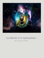 La Adicción a la Espiritualidad…