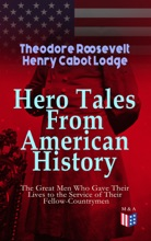 Hero Tales From American History - The Great Men Who Gave Their Lives To The Service