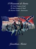 I Riassunti di Storia - Il Nord Contro il Sud, il Sud Contro il Nord: La Guerra Civile Americana